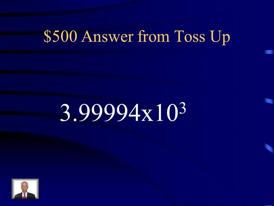 $500 Question from Toss Up (4x10 3 ) – (6x10 -2 )