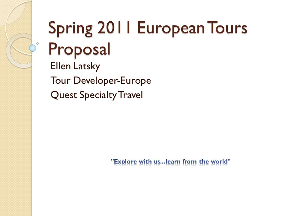 Spring 2011 European Tours Proposal Ellen Latsky Tour Developer-Europe Quest Specialty Travel