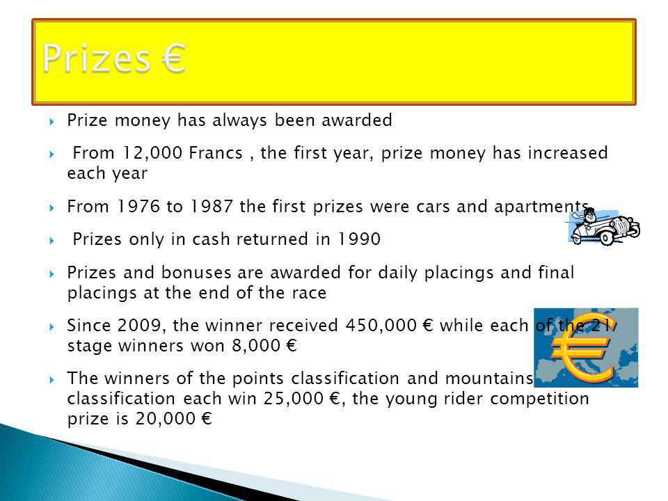  Prize money has always been awarded  From 12,000 Francs, the first year, prize money has increased each year  From 1976 to 1987 the first prizes were cars and apartments.
