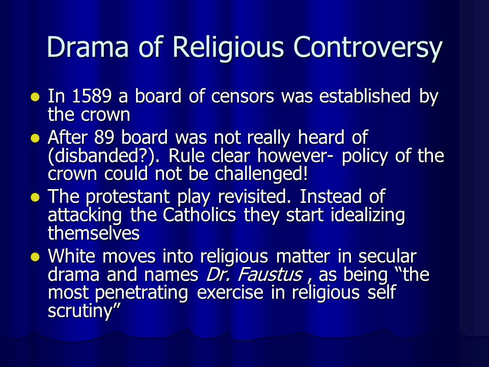 Drama of Religious Controversy In 1589 a board of censors was established by the crown In 1589 a board of censors was established by the crown After 89 board was not really heard of (disbanded ).