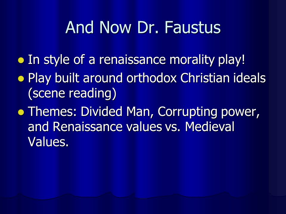 And Now Dr. Faustus In style of a renaissance morality play.