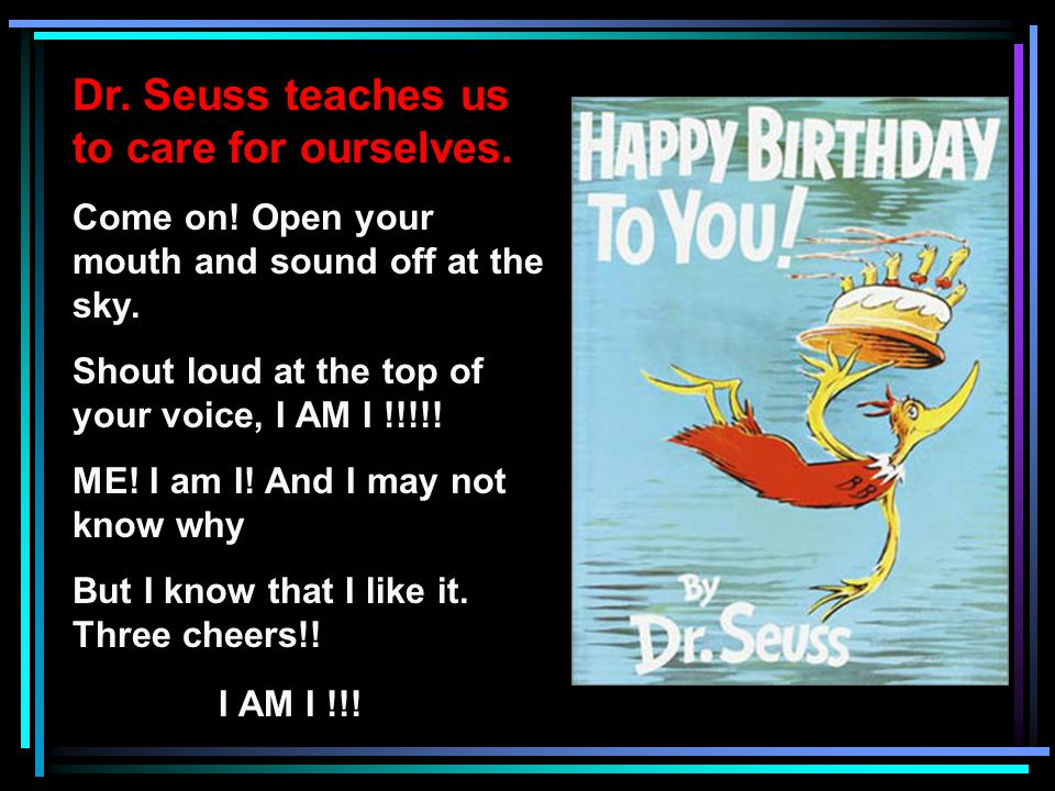 Dr. Seuss teaches us to care for ourselves. Come on.
