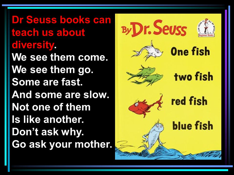 Dr Seuss books can teach us about diversity. We see them come.