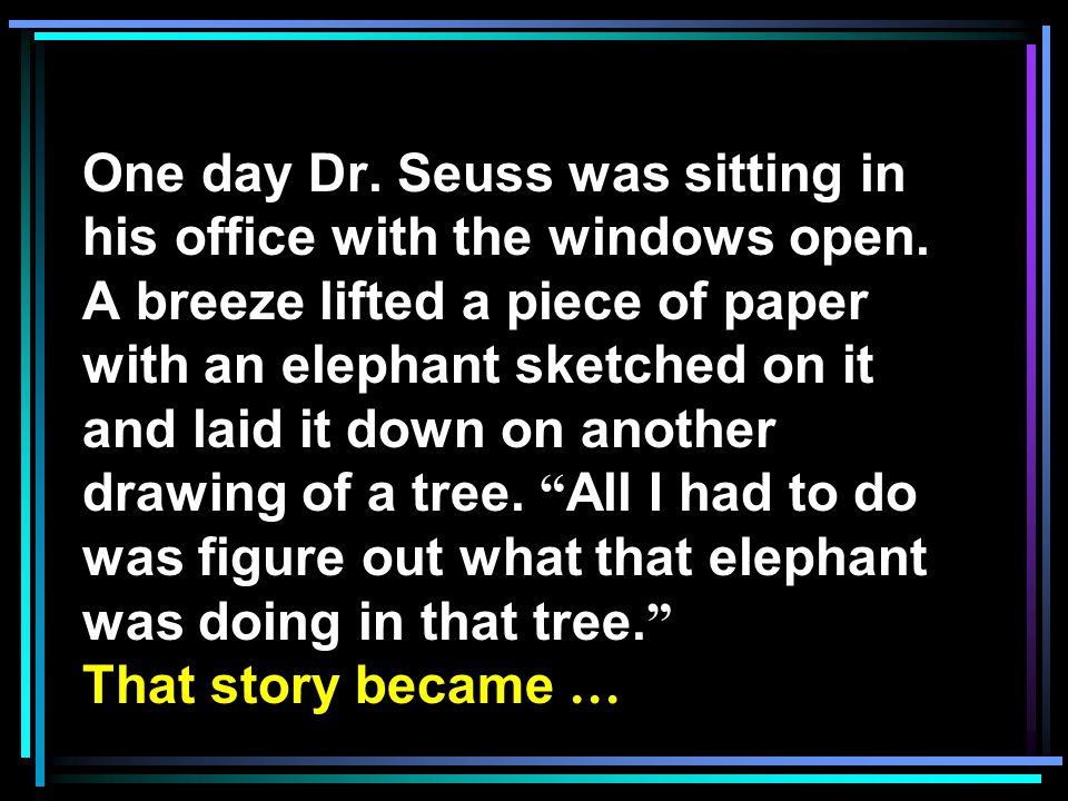 One day Dr. Seuss was sitting in his office with the windows open.