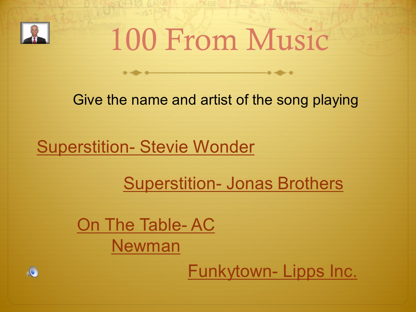 100 From Music Give the name and artist of the song playing Superstition- Stevie Wonder Superstition- Jonas Brothers Funkytown- Lipps Inc.