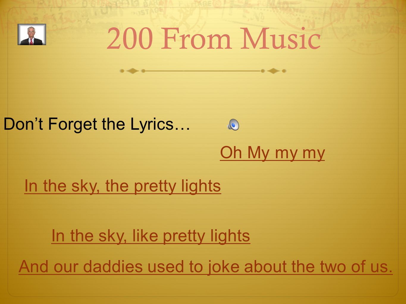 200 From Music Don't Forget the Lyrics… In the sky, the pretty lights In the sky, like pretty lights And our daddies used to joke about the two of us.