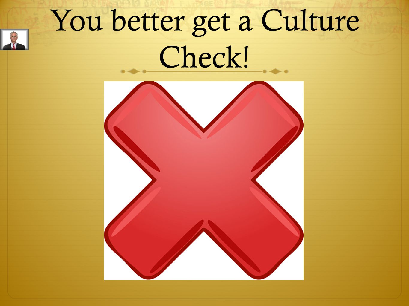 You better get a Culture Check!