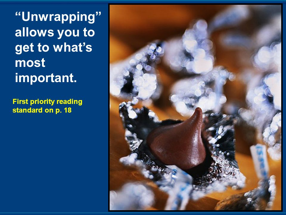 Unwrapping allows you to get to what's most important. First priority reading standard on p. 18