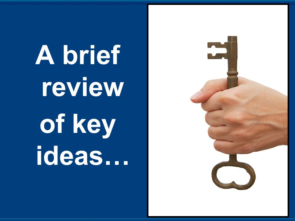 A brief review of key ideas…