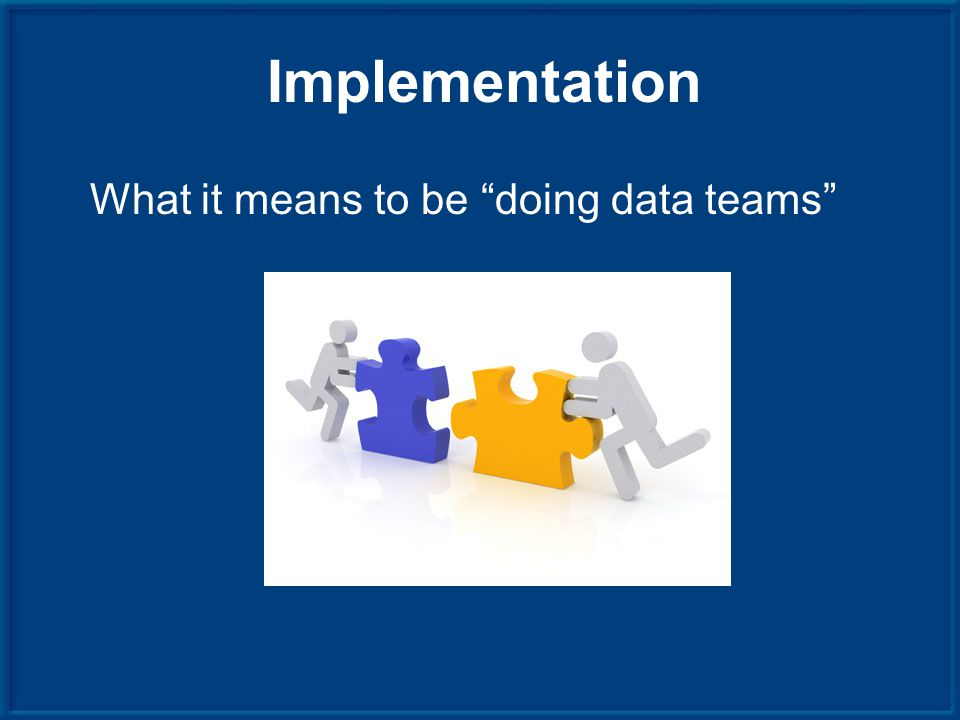 Implementation What it means to be doing data teams