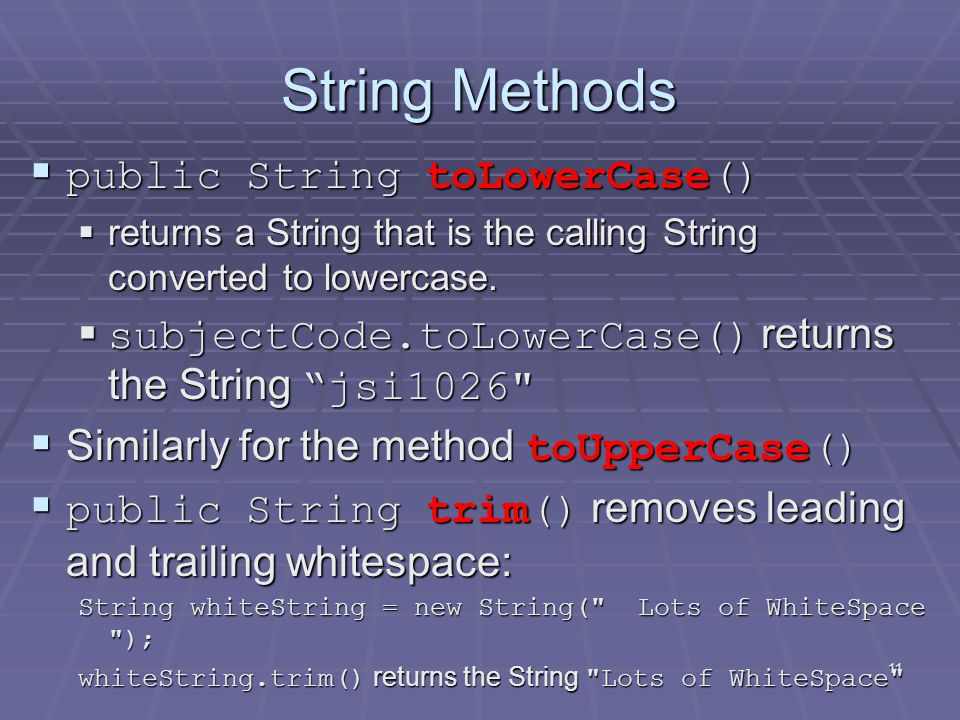11 String Methods  public String toLowerCase()  returns a String that is the calling String converted to lowercase.