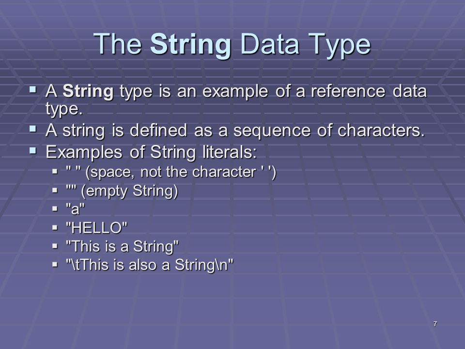 7 The String Data Type  A String type is an example of a reference data type.