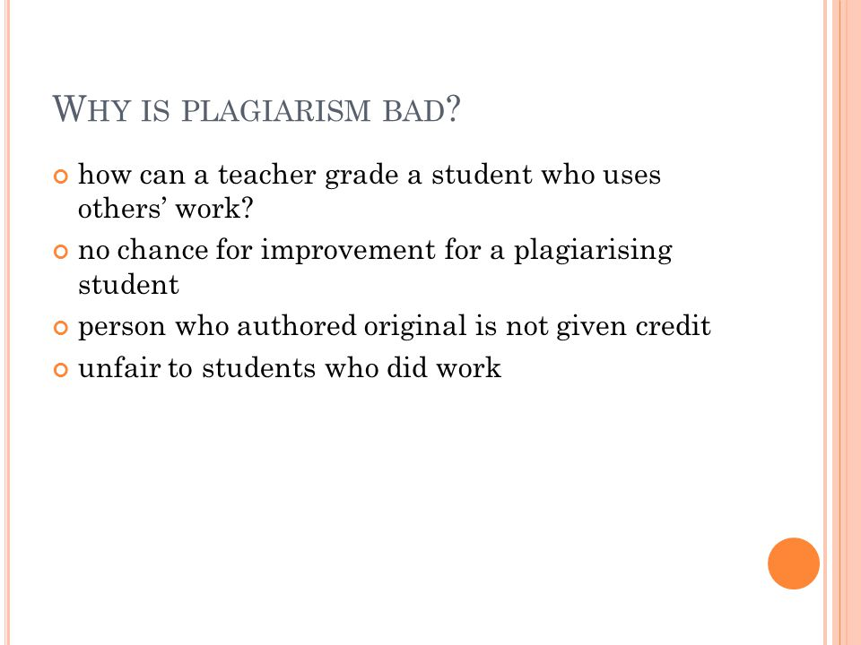 W HY IS PLAGIARISM BAD . how can a teacher grade a student who uses others' work.