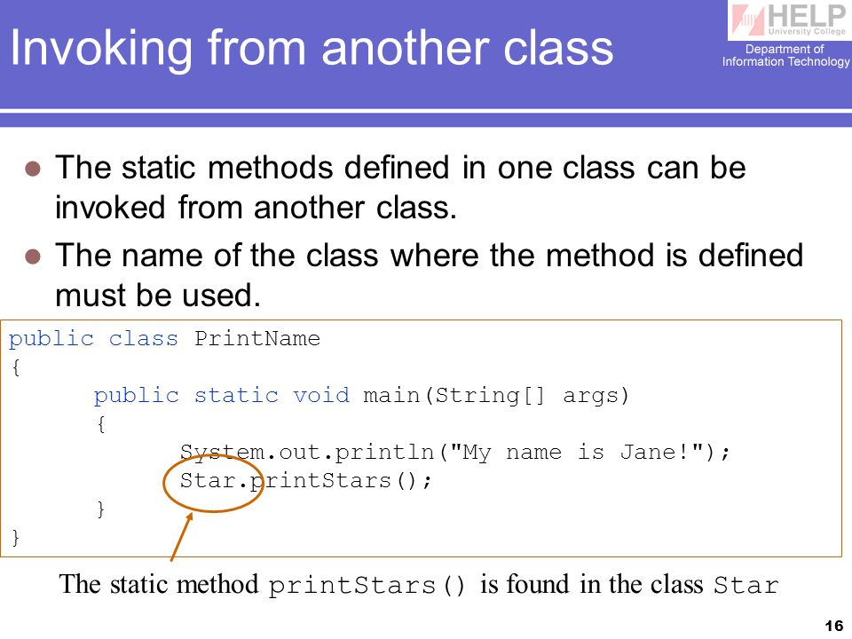16 Invoking from another class The static methods defined in one class can be invoked from another class.