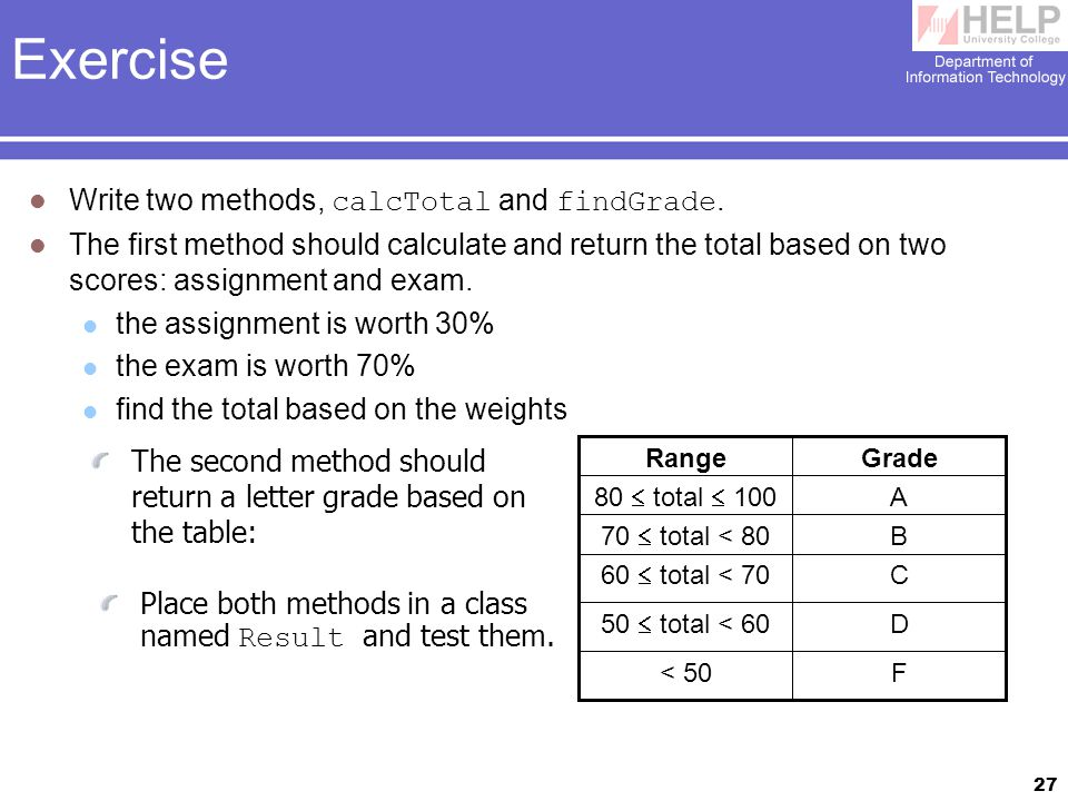 27 Exercise Write two methods, calcTotal and findGrade.