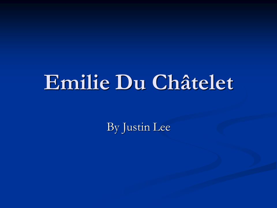Emilie Du Châtelet By Justin Lee