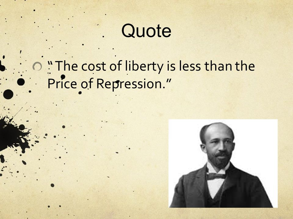 Quote The cost of liberty is less than the Price of Repression.