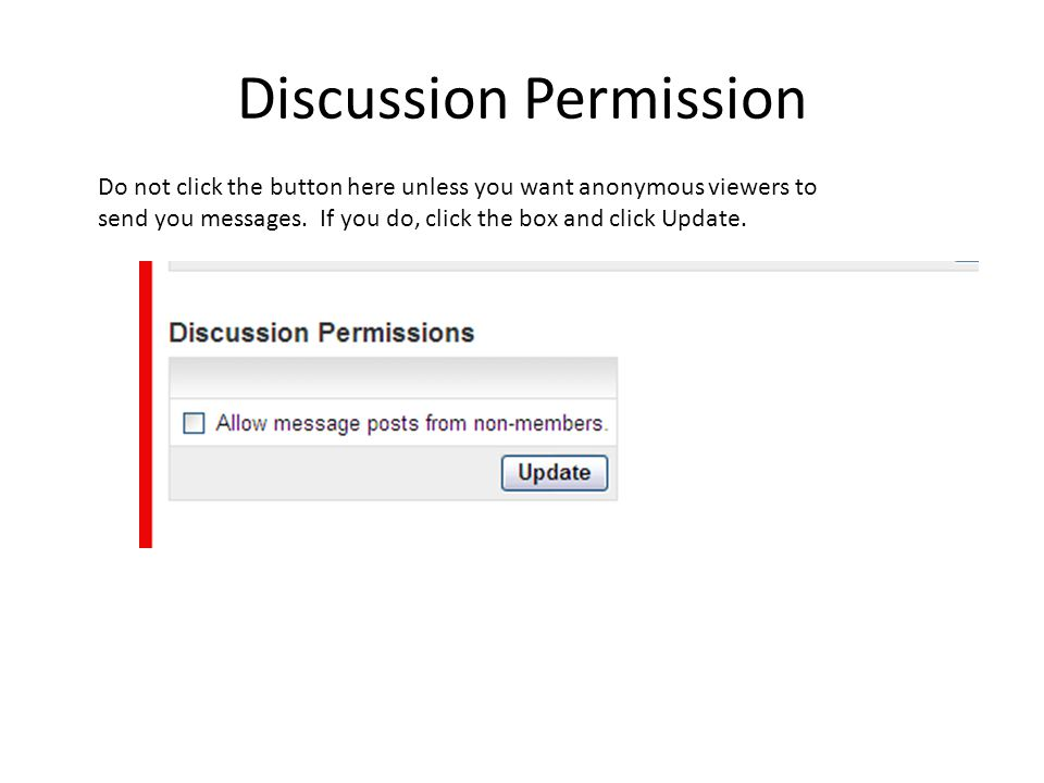 Discussion Permission Do not click the button here unless you want anonymous viewers to send you messages.