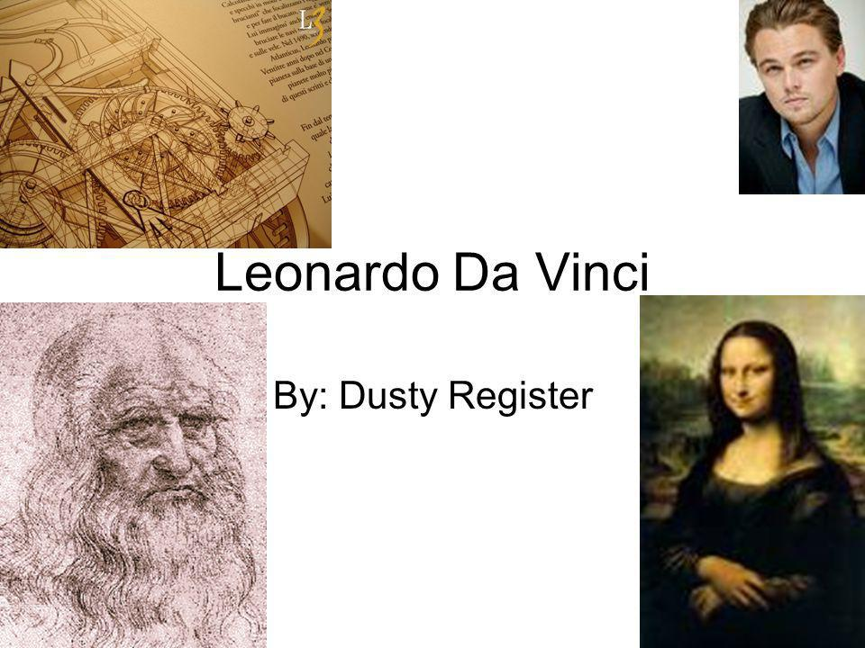 Leonardo Da Vinci By: Dusty Register