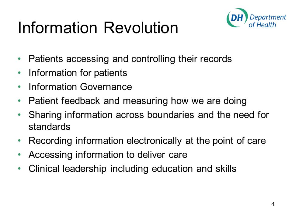 Information Revolution Patients accessing and controlling their records Information for patients Information Governance Patient feedback and measuring how we are doing Sharing information across boundaries and the need for standards Recording information electronically at the point of care Accessing information to deliver care Clinical leadership including education and skills 4