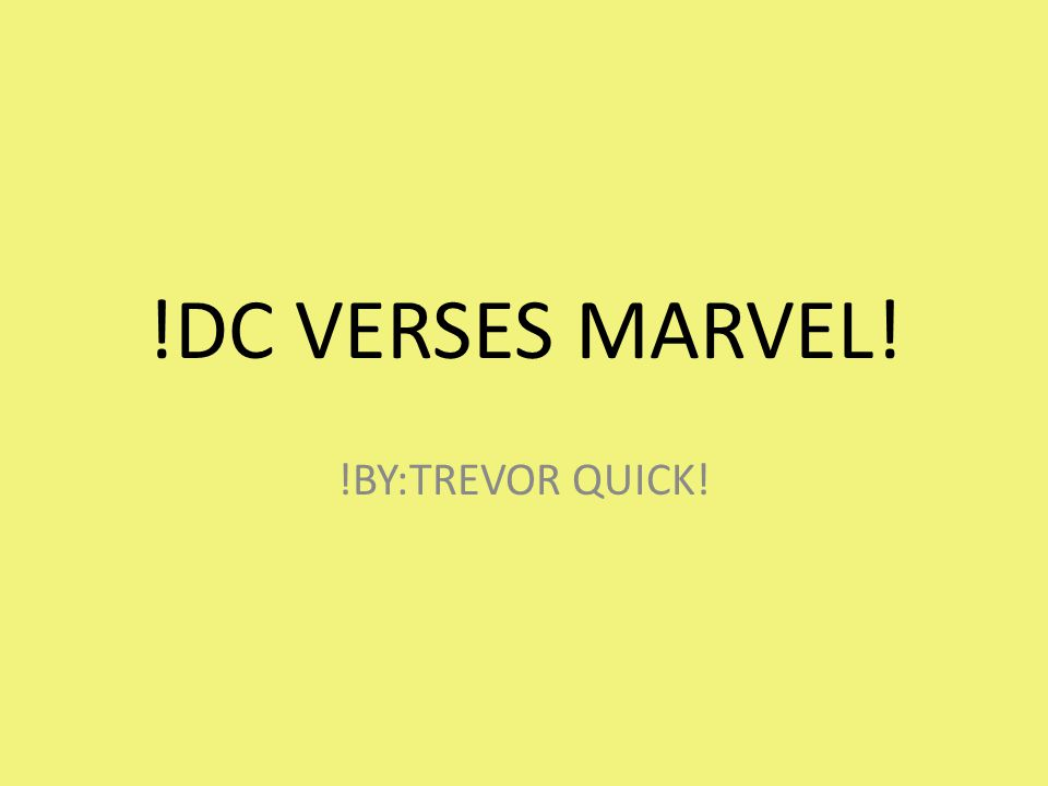 !DC VERSES MARVEL! !BY:TREVOR QUICK!