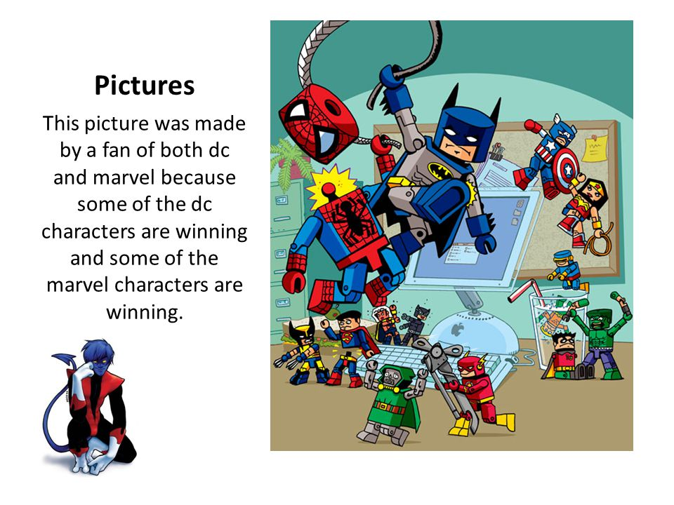 Pictures This picture was made by a fan of both dc and marvel because some of the dc characters are winning and some of the marvel characters are winning.