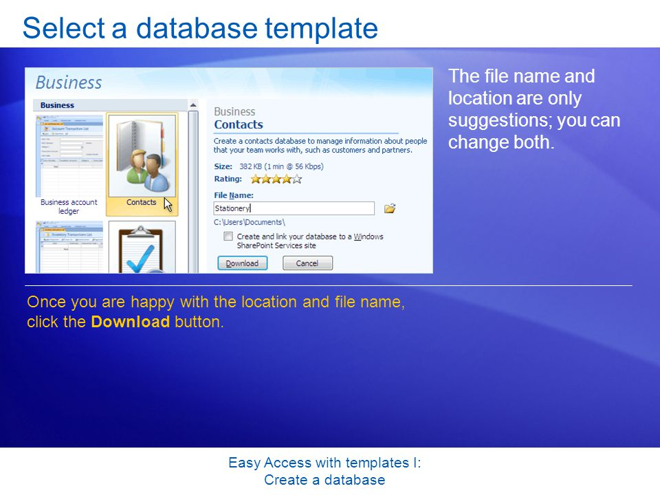 Easy Access with templates I: Create a database Select a database template The file name and location are only suggestions; you can change both.