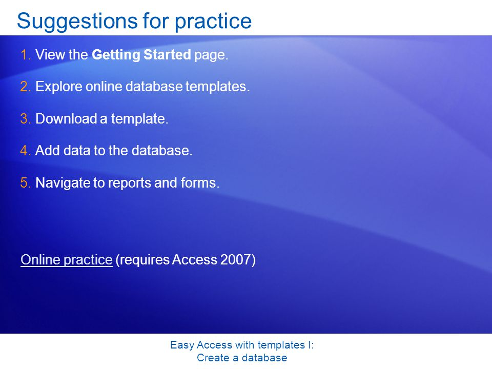 Easy Access with templates I: Create a database Suggestions for practice 1.View the Getting Started page.