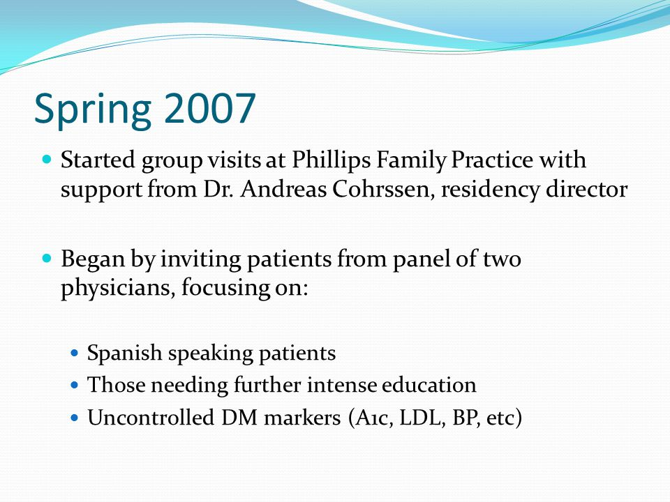 Spring 2007 Started group visits at Phillips Family Practice with support from Dr.