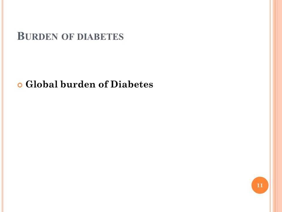 B URDEN OF DIABETES Global burden of Diabetes 11