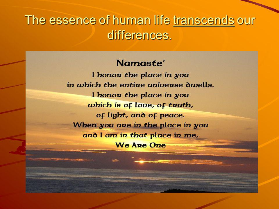 The essence of human life transcends our differences.