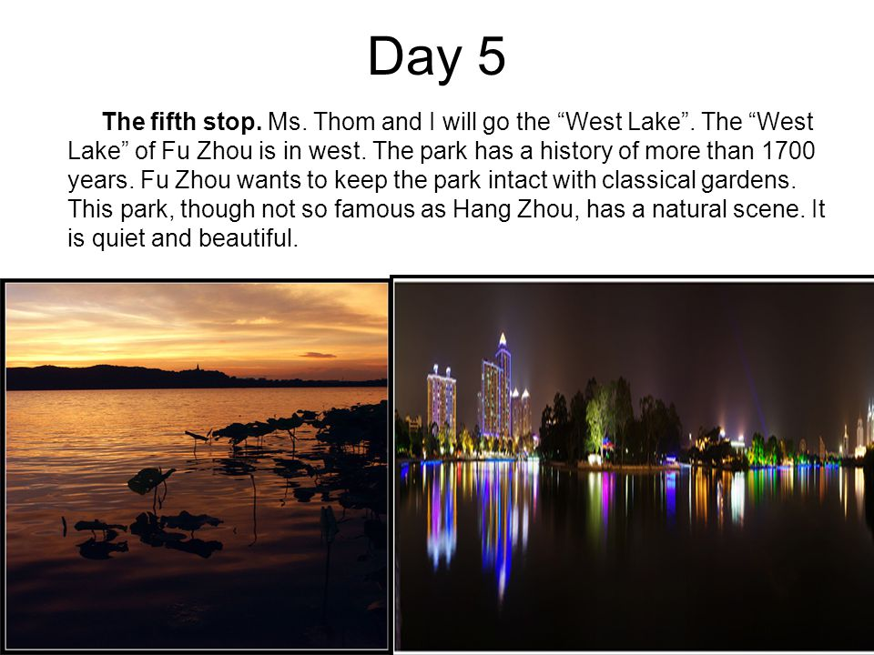 Day 5 The fifth stop. Ms. Thom and I will go the West Lake .