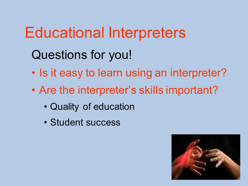 Educational Interpreters Questions for you. Is it easy to learn using an interpreter.