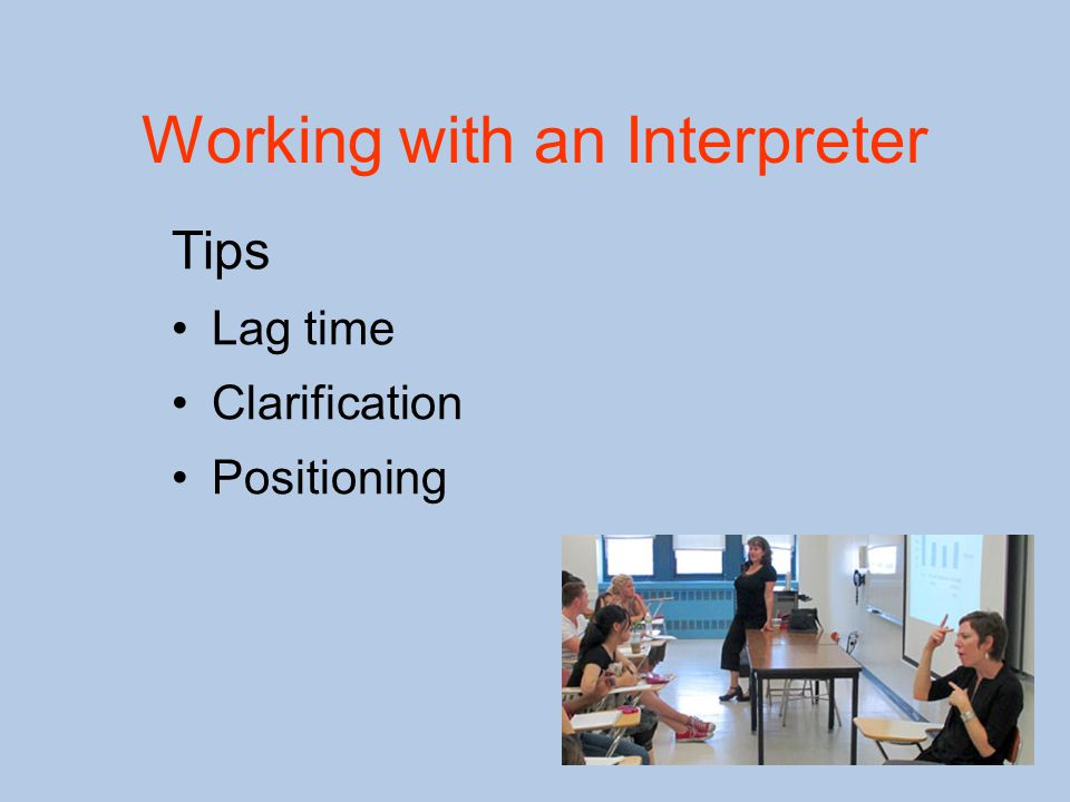 Tips Lag time Clarification Positioning Working with an Interpreter