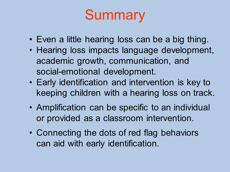 Summary Even a little hearing loss can be a big thing.