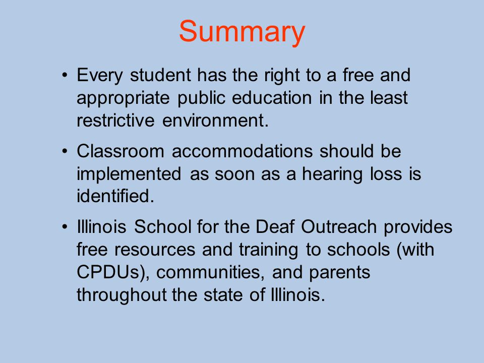 Summary Every student has the right to a free and appropriate public education in the least restrictive environment.