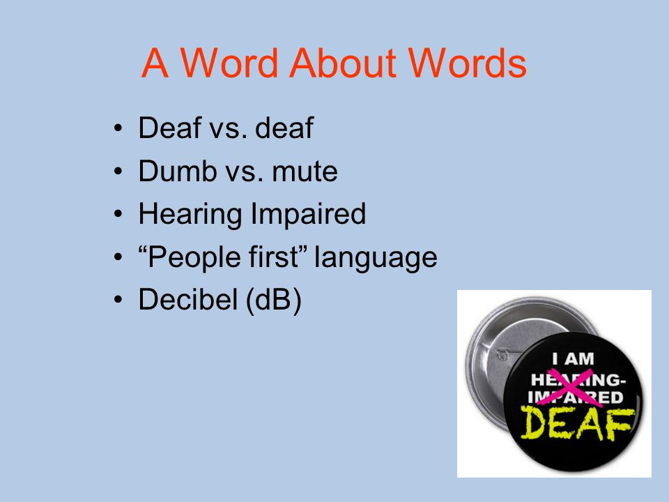 A Word About Words Deaf vs. deaf Dumb vs.