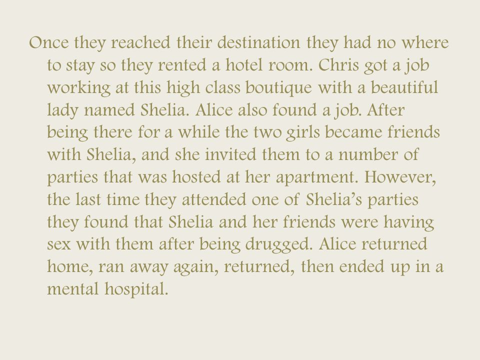 Once they reached their destination they had no where to stay so they rented a hotel room.