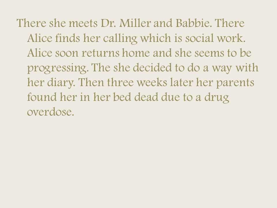 There she meets Dr. Miller and Babbie. There Alice finds her calling which is social work.