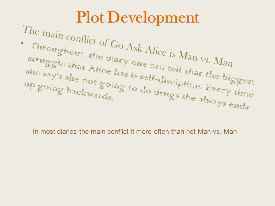 Plot Development The main conflict of Go Ask Alice is Man vs.