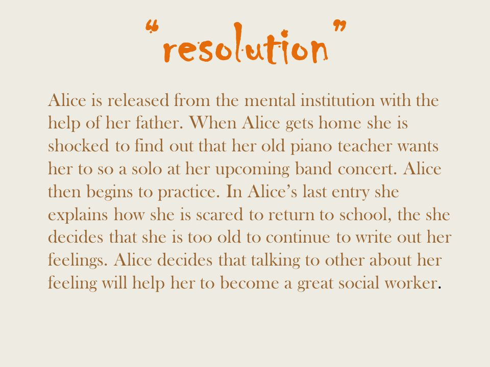 resolution Alice is released from the mental institution with the help of her father.