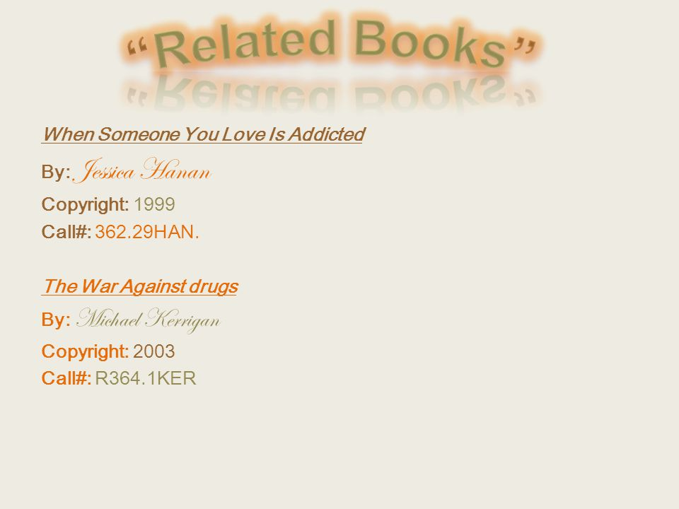 When Someone You Love Is Addicted By: Jessica Hanan Copyright: 1999 Call#: 362.29HAN.