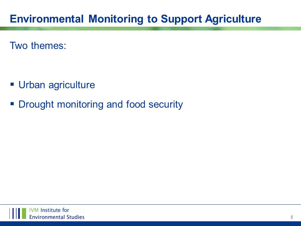 5 Environmental Monitoring to Support Agriculture Two themes:  Urban agriculture  Drought monitoring and food security