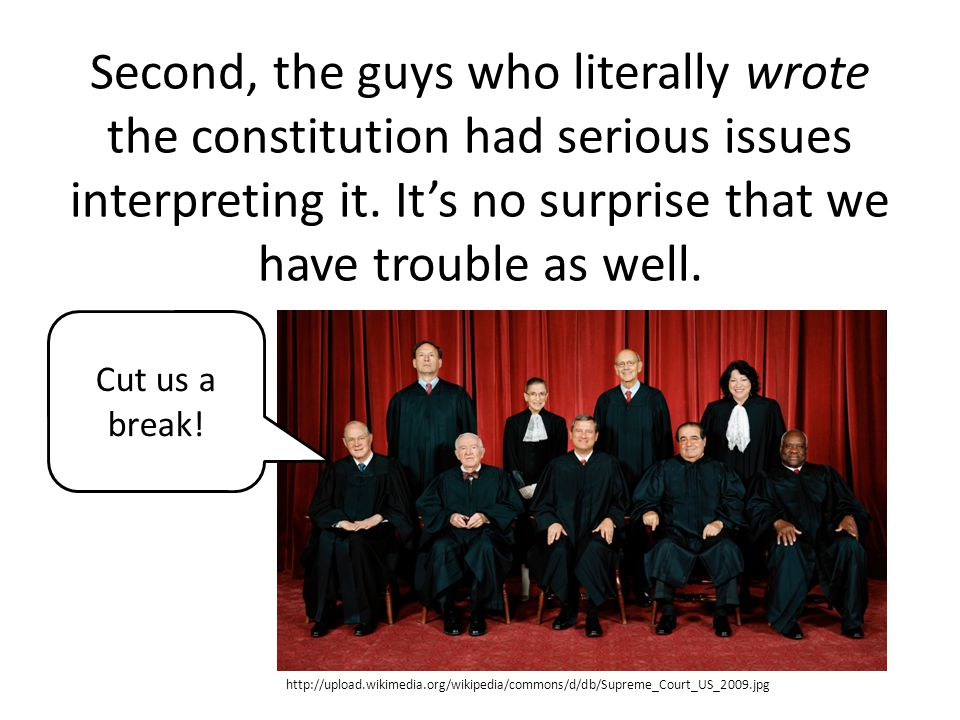 Second, the guys who literally wrote the constitution had serious issues interpreting it.