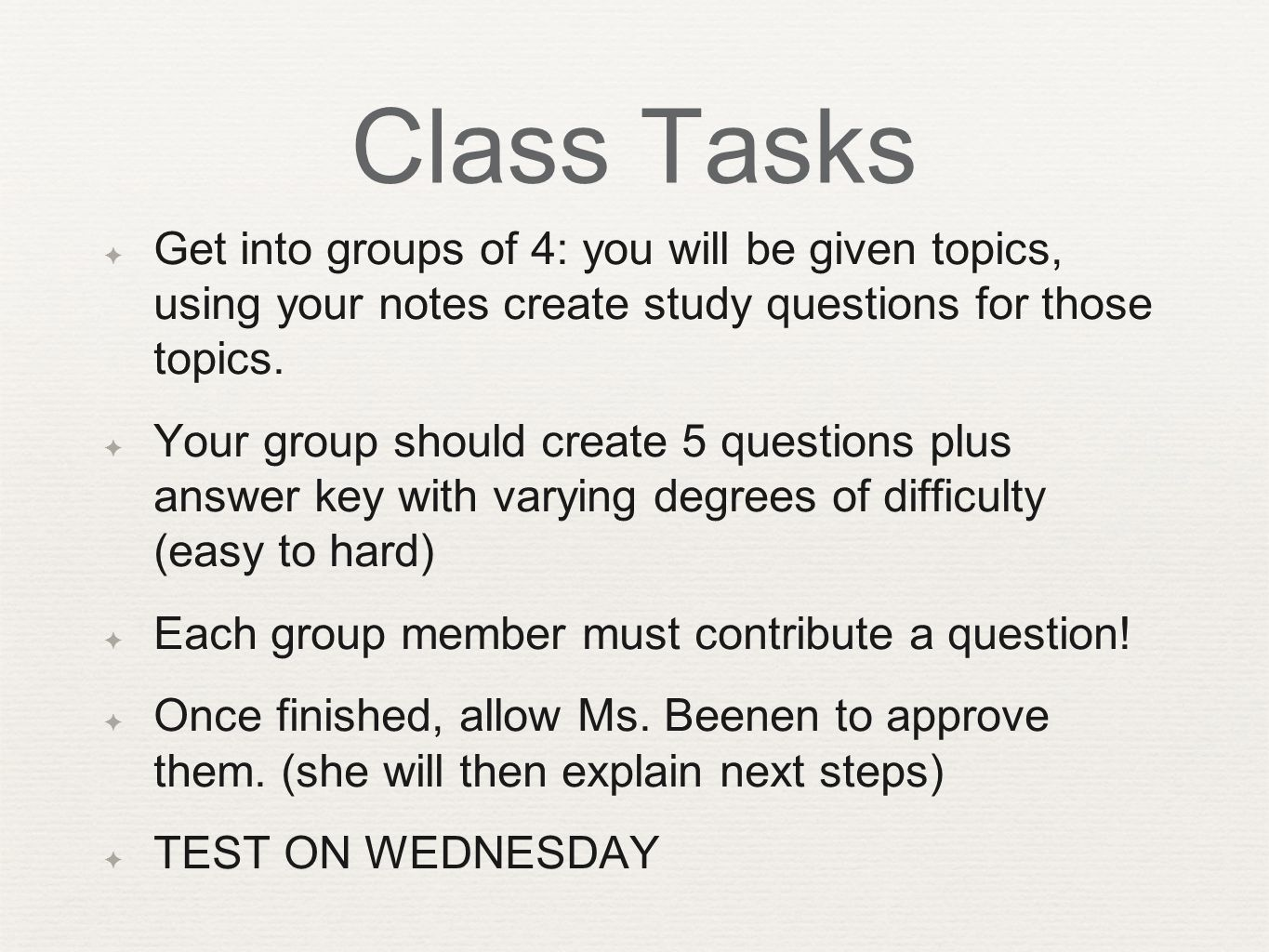 Class Tasks ✦ Get into groups of 4: you will be given topics, using your notes create study questions for those topics.