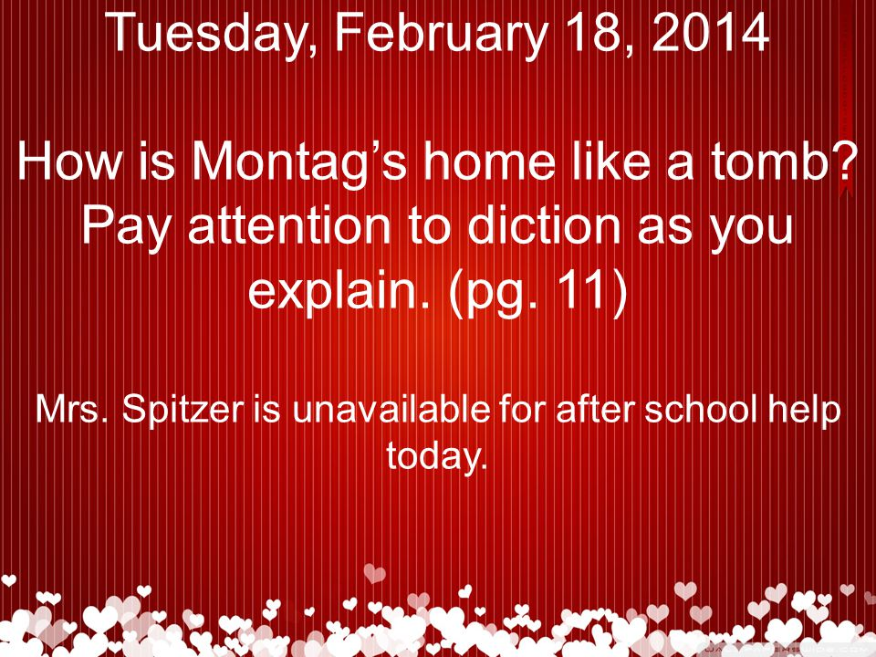 Tuesday, February 18, 2014 How is Montag's home like a tomb.