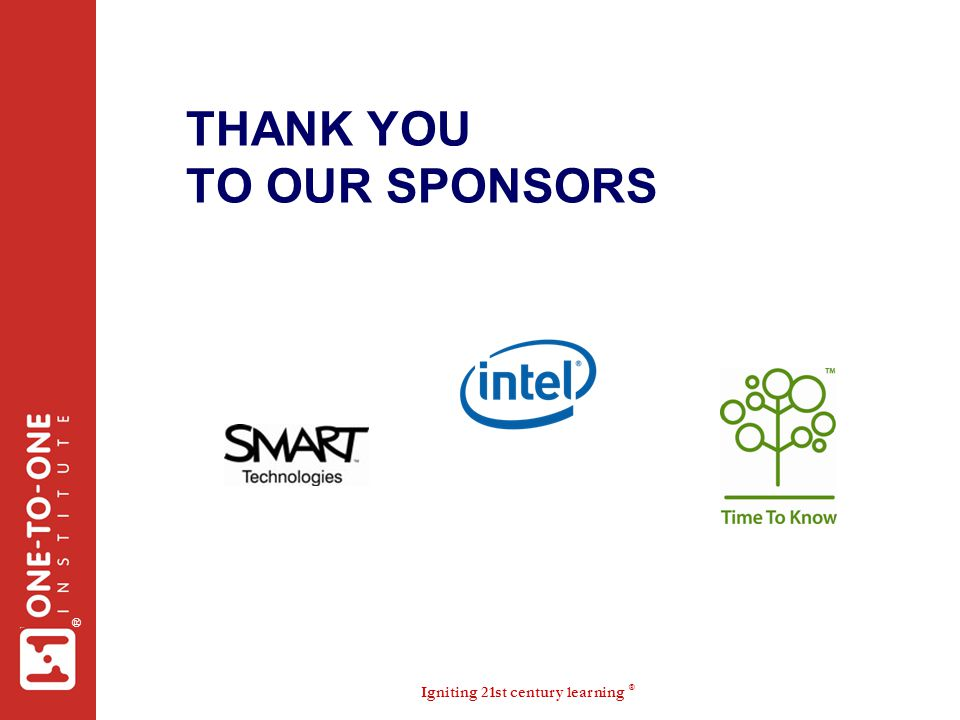 Igniting 21st century learning ® ® THANK YOU TO OUR SPONSORS