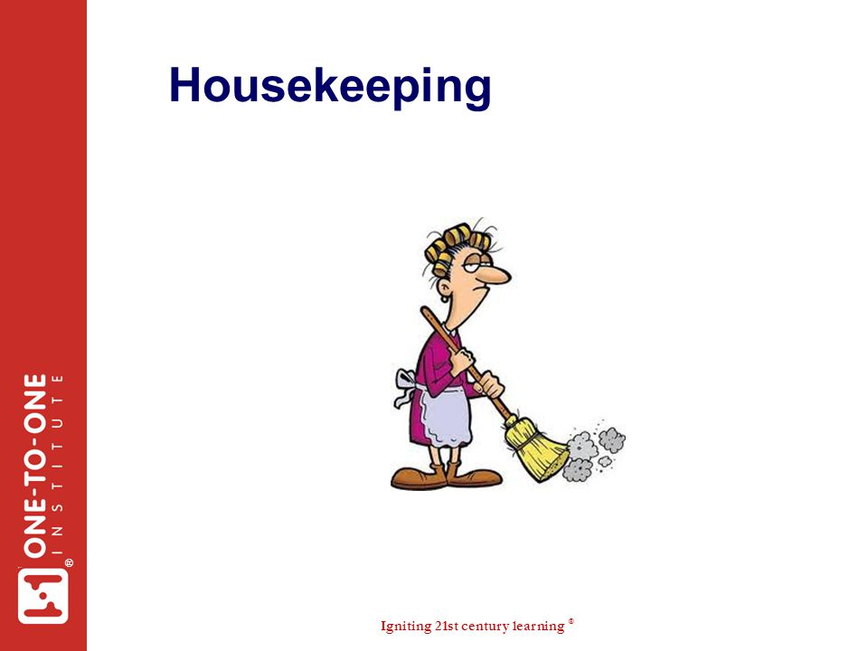 Igniting 21st century learning ® ® Housekeeping