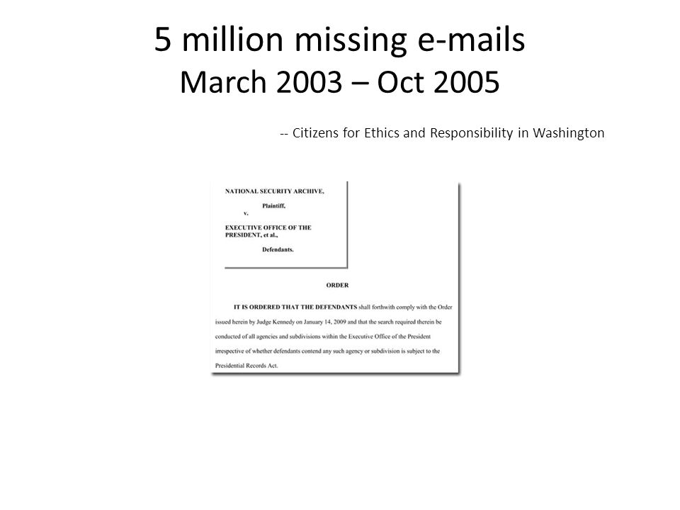 5 million missing e-mails March 2003 – Oct 2005 -- Citizens for Ethics and Responsibility in Washington