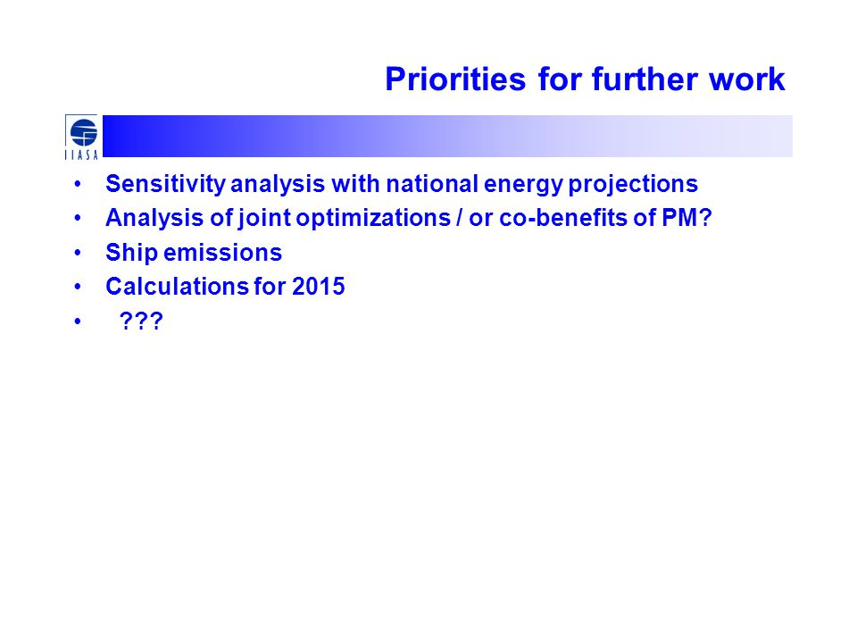 Priorities for further work Sensitivity analysis with national energy projections Analysis of joint optimizations / or co-benefits of PM.